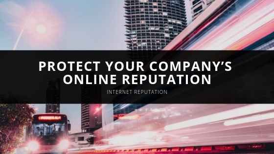 Protect Your Company's Online Reputation