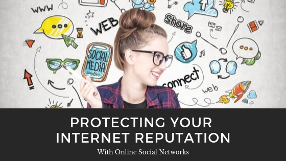 Protecting Your Internet Reputation - Internet Reputation